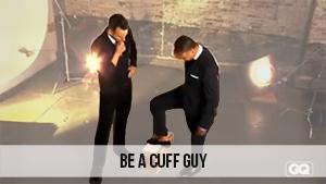 be a cuff guy